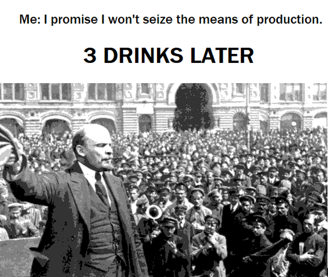 Time to seize all the means of production and redistribute them for the people. Down with the Bourgeois!