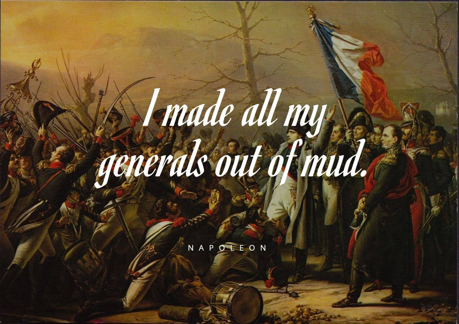 Napoleon Bonaparte quotes I made all my generals out of mud