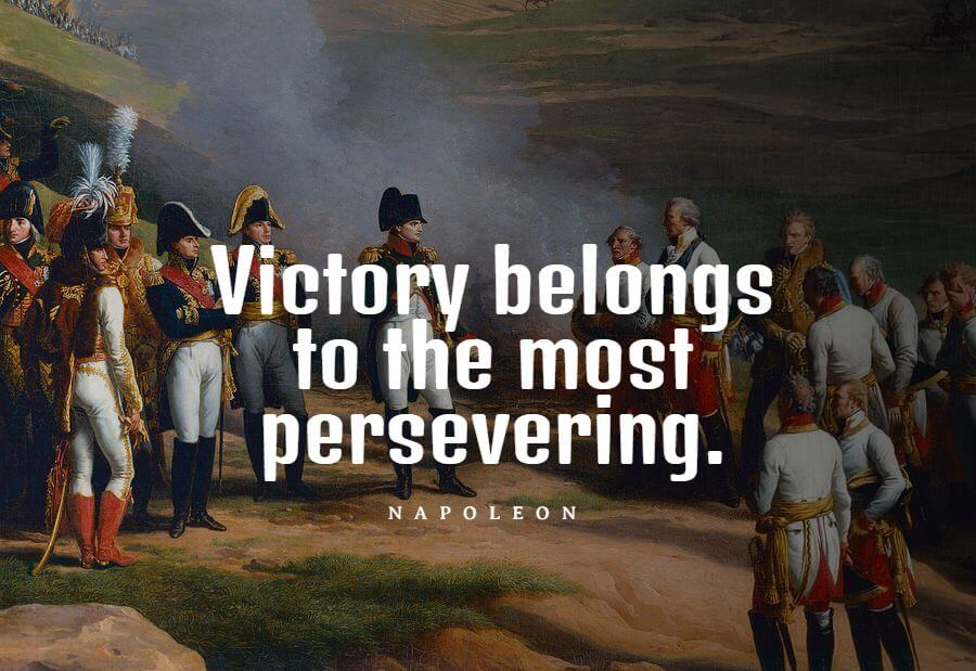 Napoleon Bonaparte quotes Victory belongs to the most persevering.