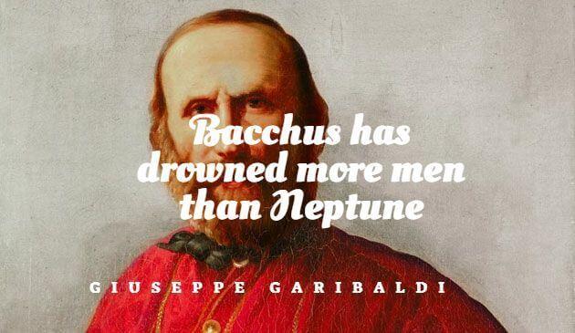 Bacchus has drowned more men than Neptune. Giuseppe Garibaldi Quote