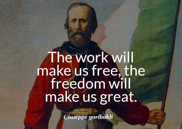 Giuseppe Garibaldi Quote The work will make us free, the freedom will make us great.