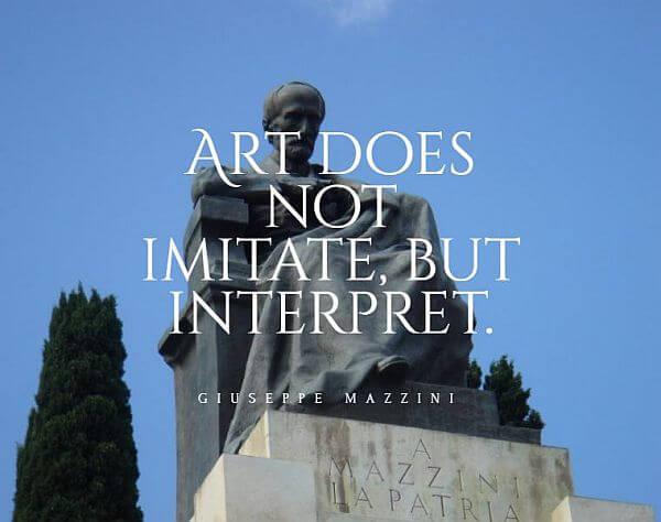 "39. ""Art does not imitate, but interpret."" - Giuseppe Mazzini"