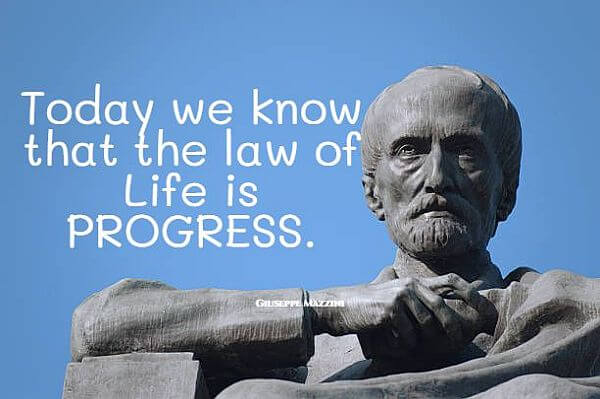 """""""Today we know that the law of Life is PROGRESS."""" - Giuseppe Mazzini quote"""
