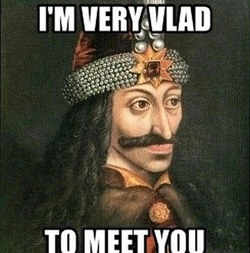 Meeting with Vlad the Impaler be like