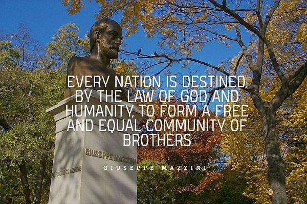 """Every nation is destined, by the law of God and humanity, to form a free and equal community of brothers."""" - Giuseppe Mazzini"""