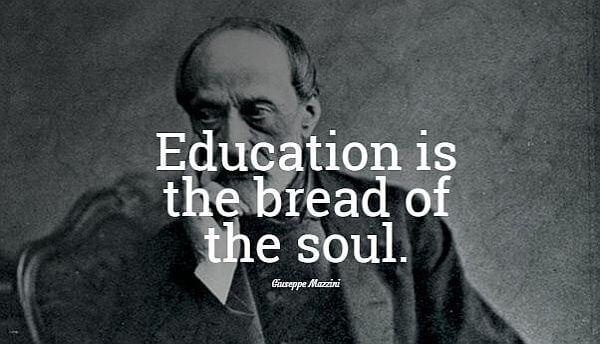 Education is the bread of the soul. - Giuseppe Mazzini