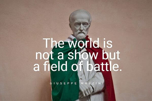 The world is not a show but a field of battle. - Giuseppe Mazzini